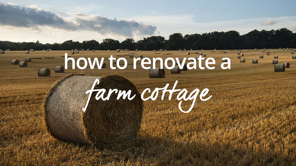 How to renovate a farm cottage