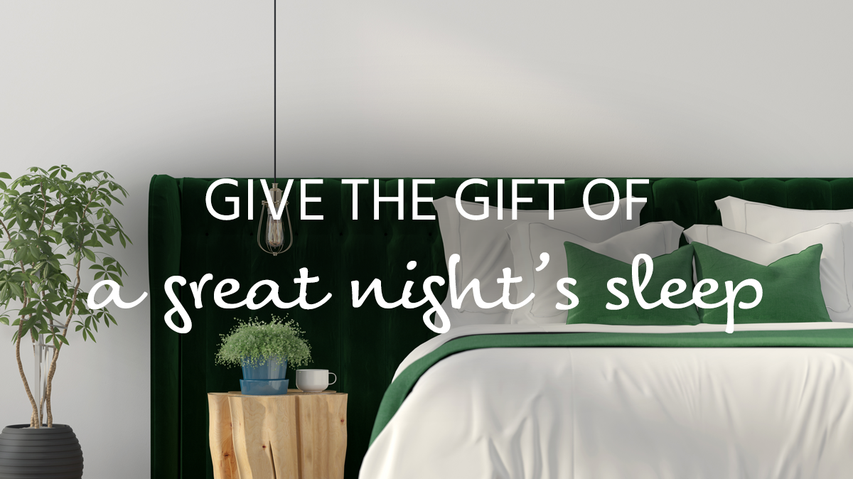 Give the gift of a great night's sleep